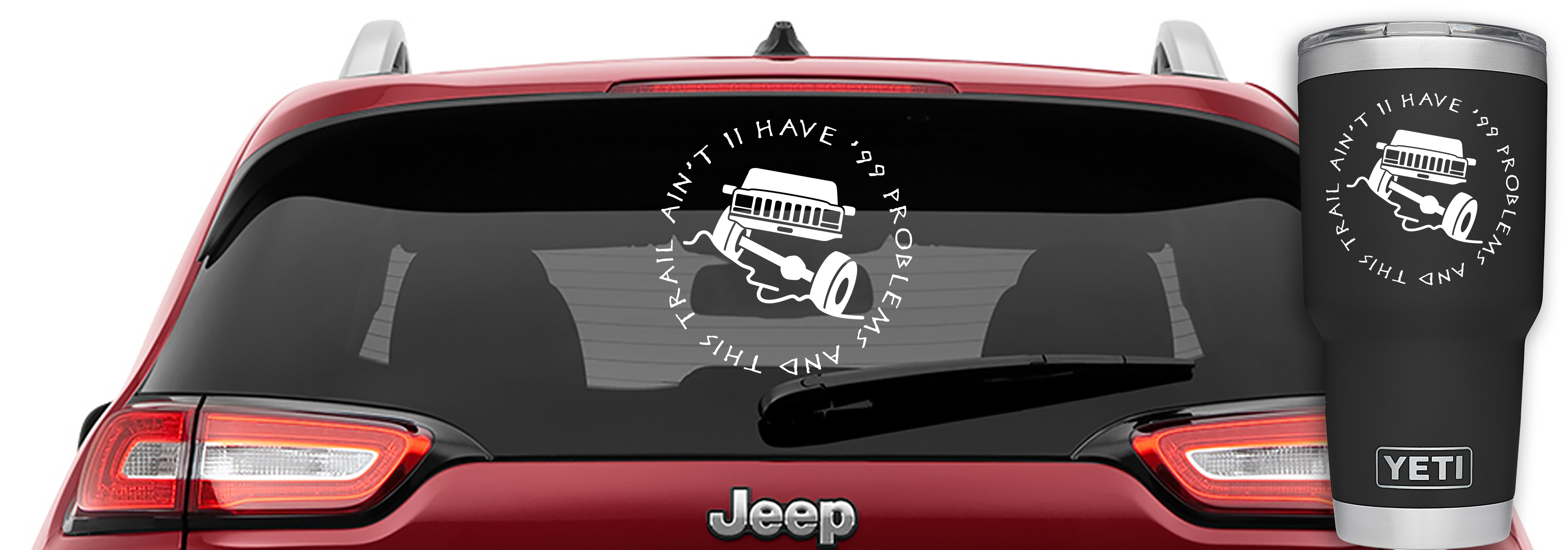 Jeep Cherokee I Have 99 Problems But This Trail Ain't One Vinyl Decal