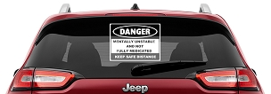 Danger Mentally Unstable and Not Fully Medicated Vinyl Decal