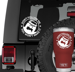 Jeep Wrangler Don't Follow Me You Won't Make It Vinyl Decal.